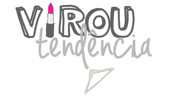 Virou Tendencia Blog de Moda e Beleza