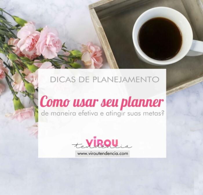 Dicas e ideias como usar um planner de maneira efetiva para traçar objetivos e alcançar metas.
